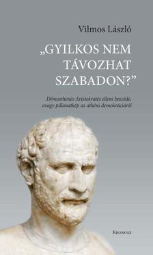 """Vilmos L�szl� - ,,Gyilkos nem t�vozhat szabadon?"""" - D�mosthen�s Aristokrat�s elleni besz�de avagy pillanatk�p az ath�ni demokr�ci�r�l"""
