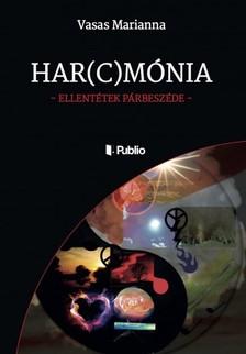 Marianna Vasas - Har(c)mónia - Ellentétek párbeszéde [eKönyv: epub, mobi]