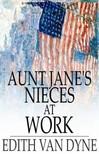 Dyne Edith van - Aunt Jane's Nieces at Work [eKönyv: epub,  mobi]