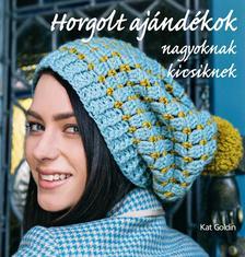 Kat Goldin - Horgolt ajándékok nagyoknak, kicsiknek