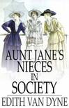 Dyne Edith van - Aunt Jane's Nieces in Society [eK�nyv: epub,  mobi]