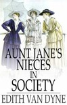 Dyne Edith van - Aunt Jane's Nieces in Society [eKönyv: epub,  mobi]