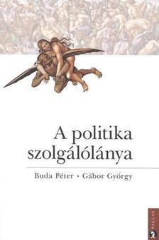 Buda Péter - Gábor György - A politika szolgálólánya