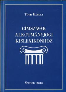 T�th K�roly - C�mszavak alkotm�nyjogi kislexikonhoz