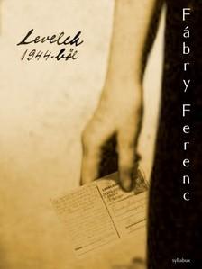 F�bri Ferenc - Levelek 1944-b�l [eK�nyv: epub, mobi]
