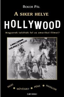 Bokor P�l - A siker helye Hollywood  [eK�nyv: pdf, epub, mobi]