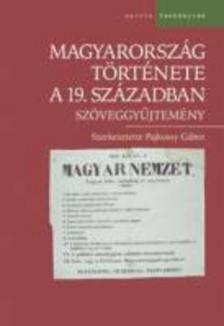 Pajkossy G�bor (szerk.) - MAGYARORSZ�G T�RT�NETE A 19. SZ�ZADBAN - SZ�VEGGY�JTEM�NY