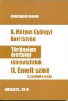 B. M�tyus Gy�ngyi - Bori Istv�n - T�rt�nelem �retts�gi t�mav�zlatok - II. Emelt szint