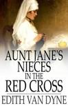 Dyne Edith van - Aunt Jane's Nieces in the Red Cross [eK�nyv: epub,  mobi]