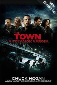 HOGAN, CHUCK - The Town - Tolvajok városa  - PUHA BORÍTÓS