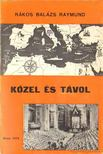 R�kos Bal�zs Raymund - K�zel �s t�vol [antikv�r]