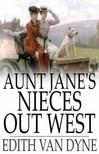 Dyne Edith van - Aunt Jane's Nieces Out West [eK�nyv: epub,  mobi]