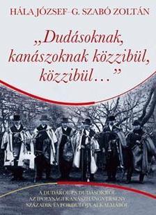 """Hála József - G.Szabó Zoltán - """"Dudásoknak,kanászoknak közzibül,közzibül...""""-A dudáról és dudásokról az ipolysági kanászhangverseny századik évfordulója alkalmából"""
