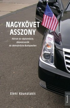 Kounalakis Eleni - Nagyk�vet asszony - H�rom �v diplom�cia, d�szvacsor�k �s demokr�cia Budapesten  [eK�nyv: epub, mobi]