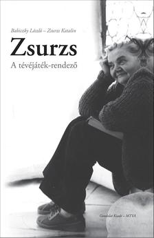 Babiczky L�szl� - Zsurzs Katalin - Zsurzs. A t�v�j�t�k-rendez�