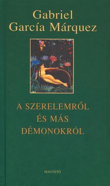 Gabriel García Márquez - A szerelemről és más démonokról