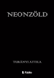 Attila Turányi - Neonzöld [eKönyv: epub, mobi]