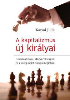 Karsai Judit - A KAPITALIZMUS �J KIR�LYAI - KOCK�ZATI T�KE MAGYARORSZ�GON �S A K�Z�P-KELET-EU.