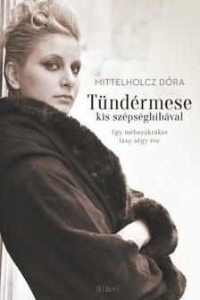 Dóra Mittelholz - Tündérmese kis szépséghibával - Egy méhnyakrákos lány négy éve [eKönyv: epub, mobi]