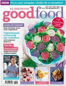 . - Good Food V. �vfolyam 5. sz�m - 2016. M�JUS
