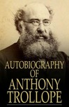Anthony Trollope - Autobiography of Anthony Trollope [eKönyv: epub,  mobi]