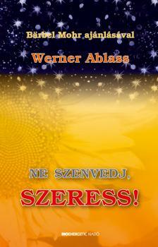 Werner Ablass - NE SZENVEDJ, SZERESS! - PUHAT�BL�S