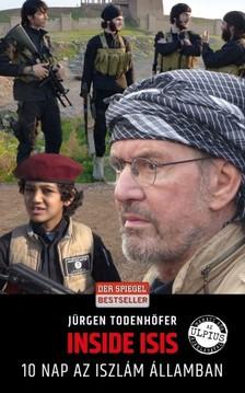 Jürgen Todenhöfer - Inside ISIS - 10 nap az Iszlám Államban [eKönyv: epub, mobi]