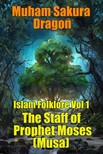 Dragon Muham Sakura - Islam Folklore Vol 1 The Staff of Prophet Moses (Musa) [eKönyv: epub,  mobi]