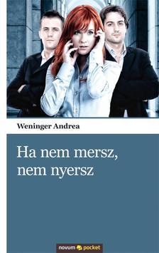 Weninger Andrea - Ha nem mersz, nem nyersz