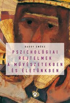 BAGDY EMŐKE - Pszichológiai rejtelmek a művészetekben és életünkben