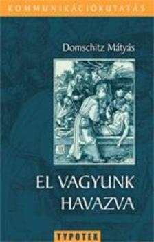 Domschitz Mátyás - EL VAGYUNK HAVAZVA - KOMMUNIKÁCIÓKUTATÁS SOROZAT