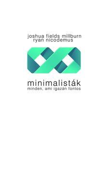 Joshua Fields Millburn, Ryan Nicodemus - Minimalist�k - Minden, ami igaz�n fontos