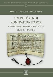 MARIE-MADELEINE DE CEVINS - Marie-Madeleine de Cevins: Koldul�rendi konfraternit�sok a k�z�pkori Magyarorsz�gon (1270 k. - 1530 k.)