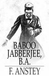 Anstey F. - Baboo Jabberjee,  B.A. [eK�nyv: epub,  mobi]