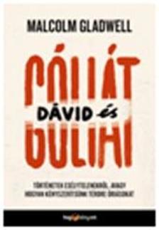 Malcolm Gladwell - D�vid �s G�li�t - T�rt�netek es�lytelenekr�l, avagy hogyan k�nyszer�ts�nk t�rdre �ri�sokat