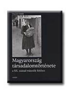 Valuch Tibor - MAGYARORSZ�G T�RSADALOMT�RT�NETE A XX. SZ�ZAD M�SODIK FEL�BEN