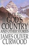 James Oliver Curwood - Back to God's Country and Other Stories [eK�nyv: epub,  mobi]