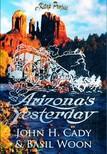 John H. Cady, Basil Woon, Murat Ukray - Arizona's Yesterday [eKönyv: epub,  mobi]