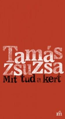 Tam�s Zsuzsa - Mit tud a kert [eK�nyv: epub, mobi]