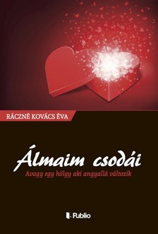 Éva Ráczné Kovács - Álmaim csodái - Avagy egy hölgy aki angyallá változik [eKönyv: epub, mobi]
