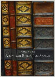 Botty�n J�nos - A magyar Biblia �vsz�zadai