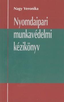 Veronika Nagy - Nyomdaipari munkavédelmi kézikönyv [eKönyv: pdf, epub, mobi]