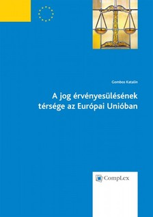 Gombos Katalin - A jog �rv�nyes�l�s�nek t�rs�ge az Eur�pai Uni�ban [eK�nyv: epub, mobi]