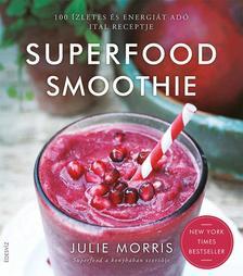 Julie Morris - Superfood smoothie-100 ízletes és energiát adó ital receptje