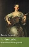 Juliette Benzoni - A VÉRES MISE - A SZERELEM ÉS A HALÁL JÁTÉKA 2.