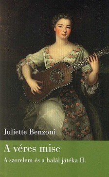Juliette Benzoni - A V�RES MISE - A SZERELEM �S A HAL�L J�T�KA 2.