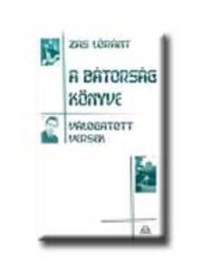 Zas Lóránt - A BÁTORSÁG KÖNYVE - VÁLOGATOTT VERSEK