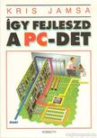 KRIS JAMSA - Így fejleszd  a PC- det [antikvár]
