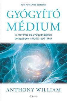 Anthony William - Gy�gy�t� m�dium-A kr�nikus �s gy�gy�thatatlan betegs�gek m�g�tt rejl� titkok