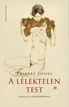 Thierry Loisel - A LÉLEKTELEN TEST